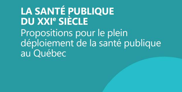 La santé publique du XXIe siècle. Propositions pour le plein déploiement de la santé publique au Québec.